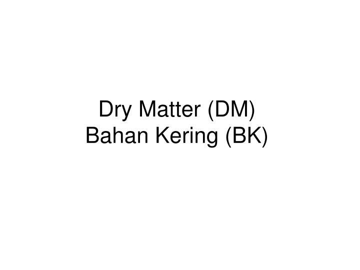 Dry Matter (DM)