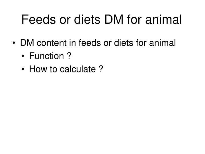 Feeds or diets DM for animal