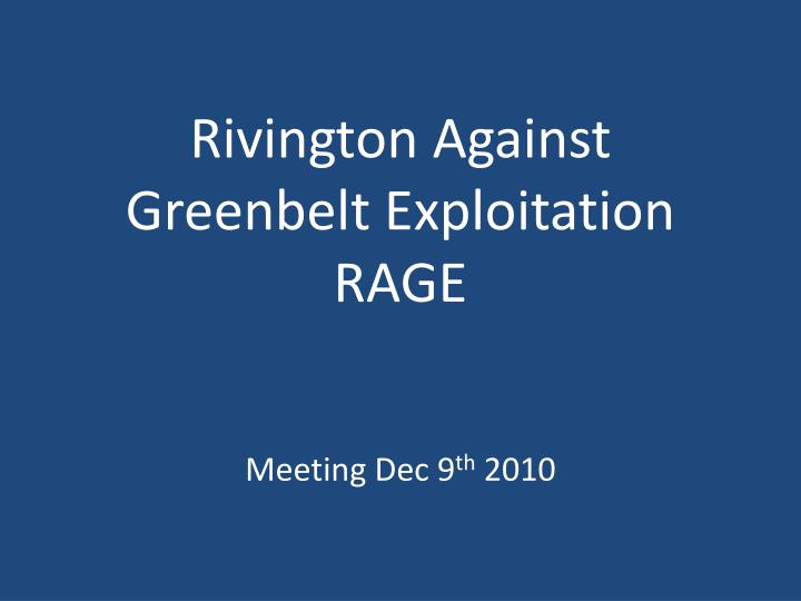 Rivington against greenbelt exploitation rage