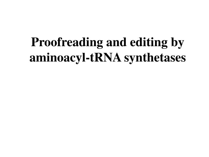 Proofreading and editing by aminoacyl-tRNA synthetases