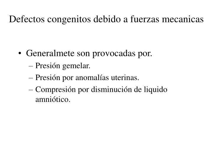 Defectos congenitos debido a fuerzas mecanicas