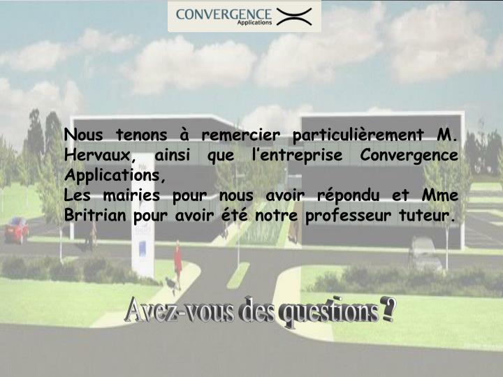 Nous tenons à remercier particulièrement M. Hervaux, ainsi que l'entreprise Convergence Applications,