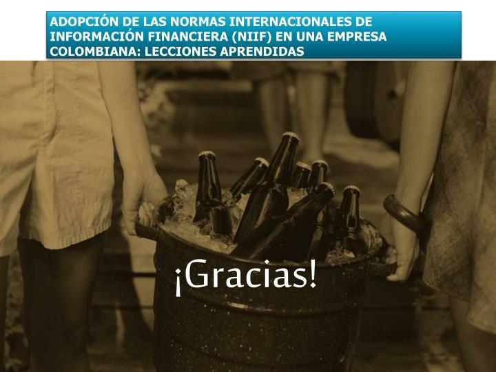 ADOPCIÓN DE LAS NORMAS INTERNACIONALES DE INFORMACIÓN FINANCIERA (NIIF) EN UNA EMPRESA COLOMBIANA: LECCIONES APRENDIDAS