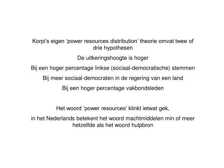 Korpi's eigen 'power resources distribution' theorie omvat twee of drie hypothesen