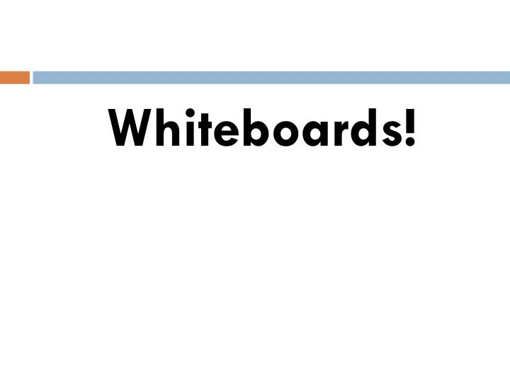 Whiteboards!