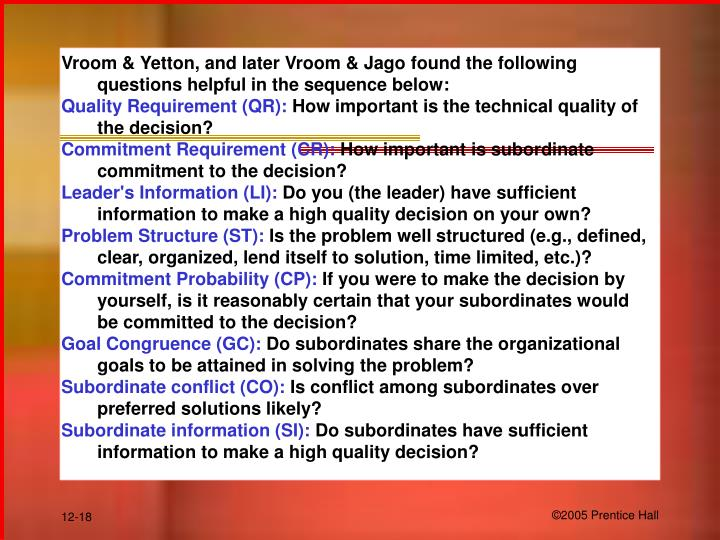 Vroom & Yetton, and later Vroom & Jago found the following questions helpful in the sequence below: