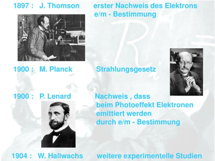 1897 :   J. Thomson       erster Nachweis des Elektrons