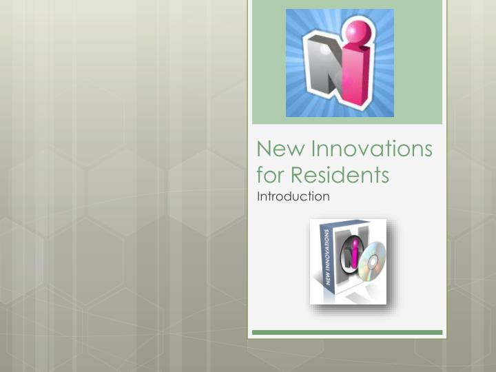 new innovations for residents