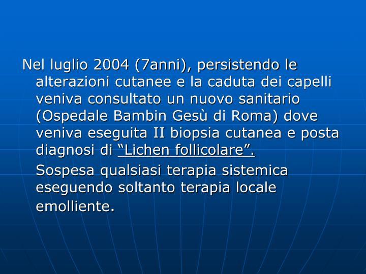 Nel luglio 2004 (7anni), persistendo le alterazioni cutanee e la caduta dei capelli veniva consultato un nuovo sanitario (Ospedale Bambin Gesù di Roma) dove veniva eseguita II biopsia cutanea e posta diagnosi di