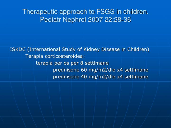 Therapeutic approach to FSGS in children.