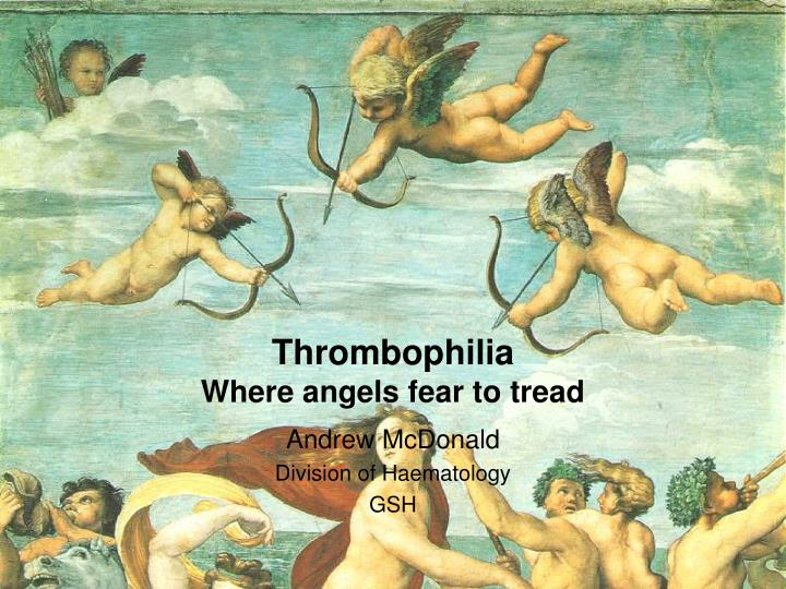 Thrombophilia where angels fear to tread