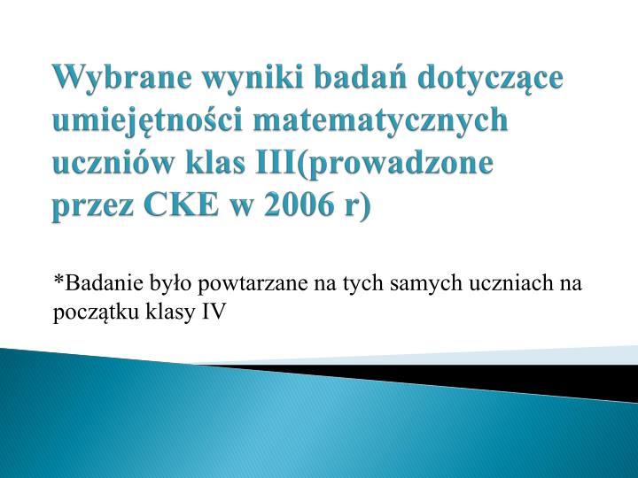 Wybrane wyniki badań dotyczące umiejętności matematycznych uczniów klas III(prowadzone przez CKE w 2006
