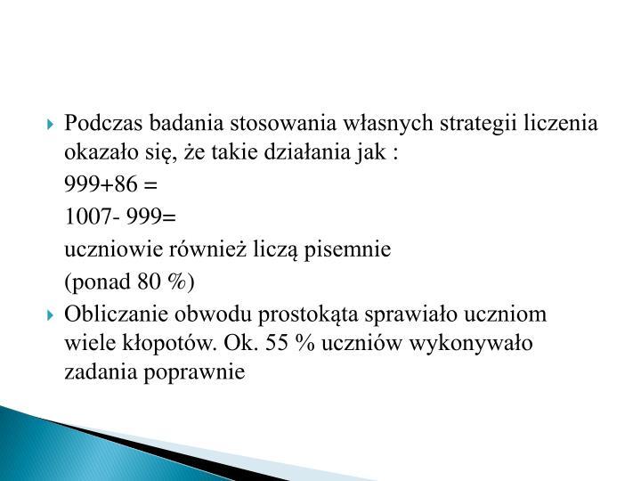 Podczas badania stosowania własnych strategii liczenia okazało się, że takie działania jak :
