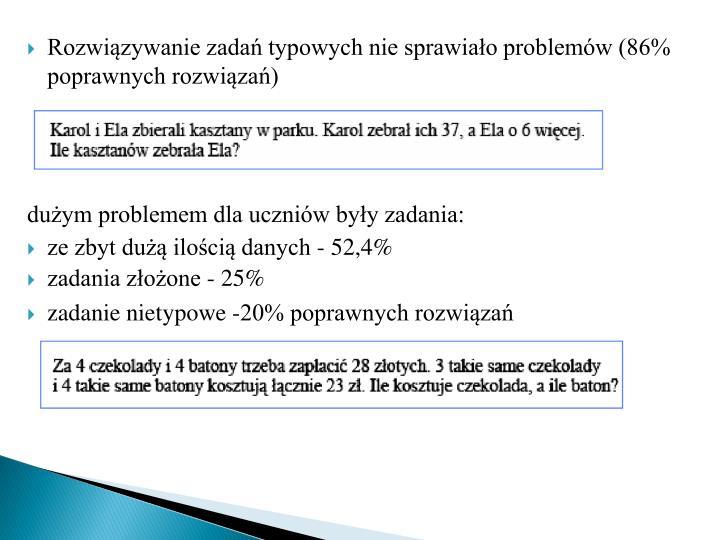 Rozwiązywanie zadań typowych nie sprawiało problemów (86% poprawnych rozwiązań)