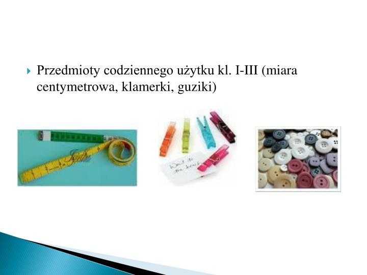 Przedmioty codziennego użytku kl. I-III (miara centymetrowa, klamerki, guziki)