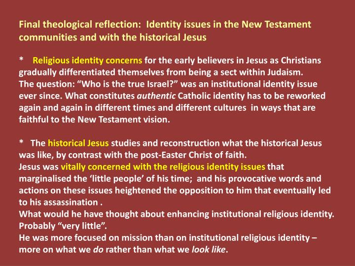 Final theological reflection:  Identity issues in the New Testament communities and with the historical Jesus