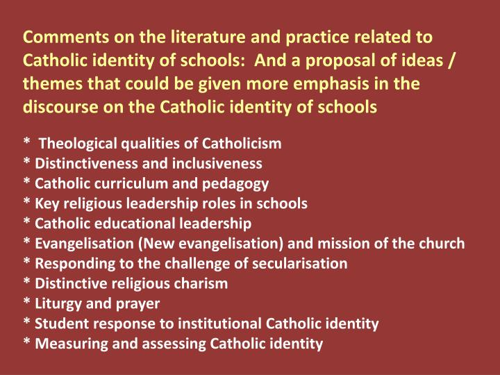 Comments on the literature and practice related to Catholic identity of schools:  And a proposal of ideas / themes that could be given more emphasis in the discourse on the Catholic identity of