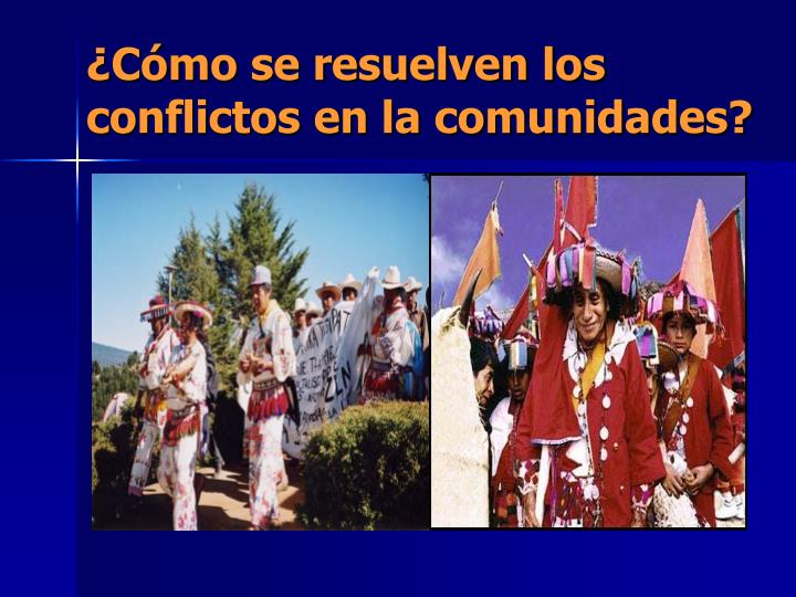 ¿Cómo se resuelven los conflictos en la comunidades?