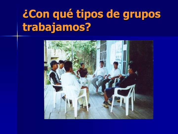 ¿Con qué tipos de grupos trabajamos?