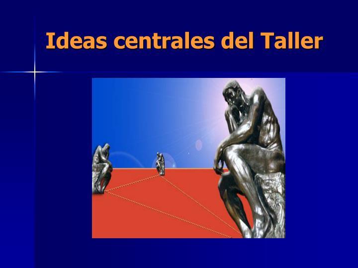 Ideas centrales del Taller