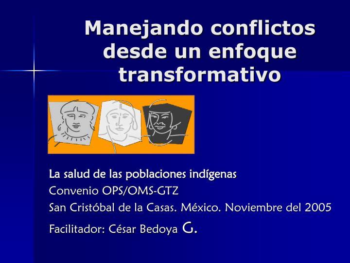 Manejando conflictos desde un enfoque transformativo