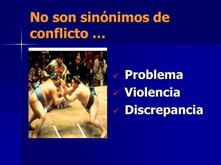 No son sinónimos de conflicto …