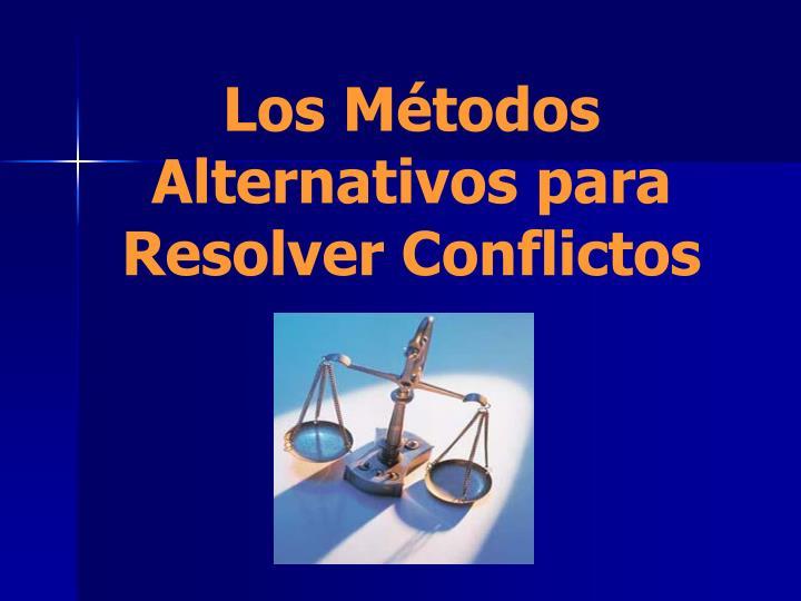 Los Métodos Alternativos para Resolver Conflictos