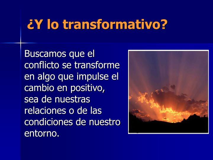 ¿Y lo transformativo?