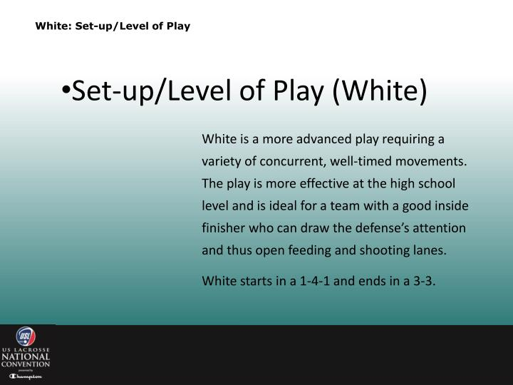 White: Set-up/Level of Play