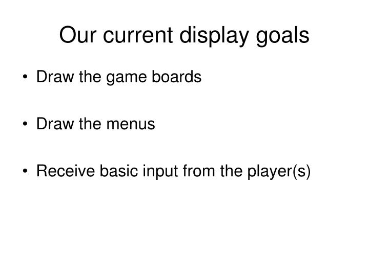Our current display goals