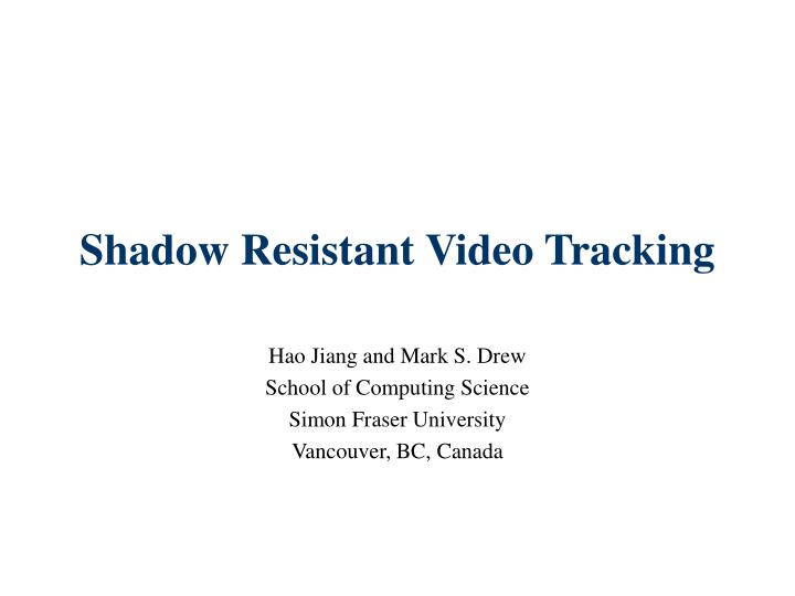 Shadow Resistant Video Tracking