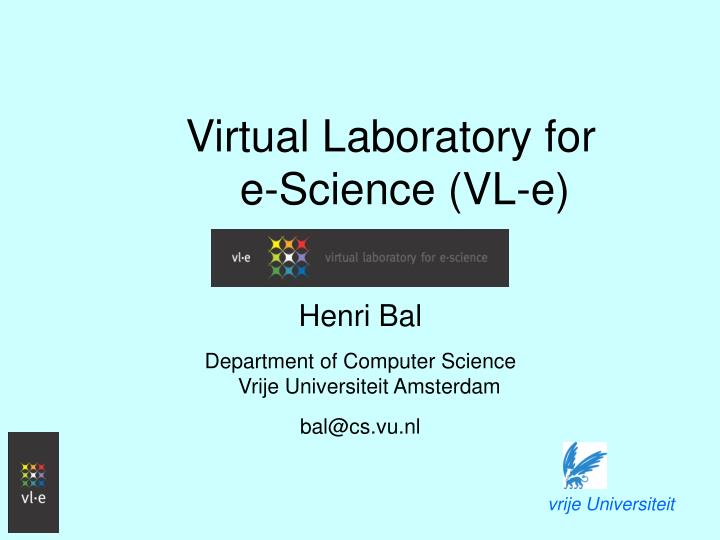 Virtual laboratory for e science vl e