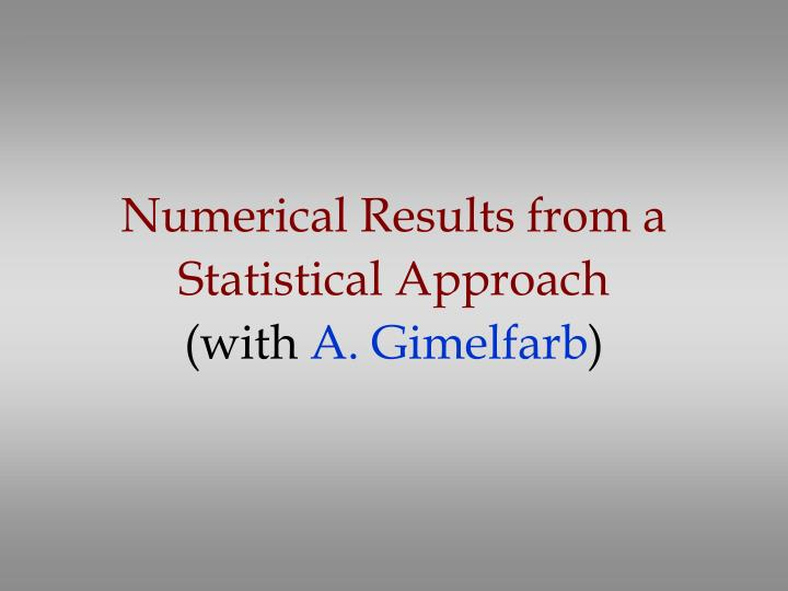 Numerical Results from a Statistical Approach