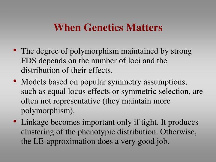When Genetics Matters