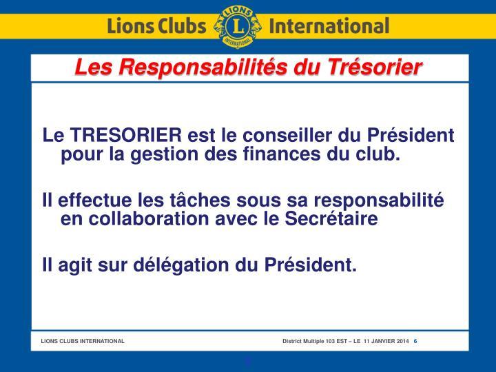 Le TRESORIER est le conseiller du Président pour la gestion des finances du club.