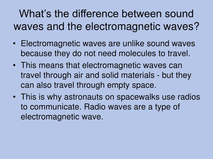 What's the difference between sound waves and the electromagnetic waves?