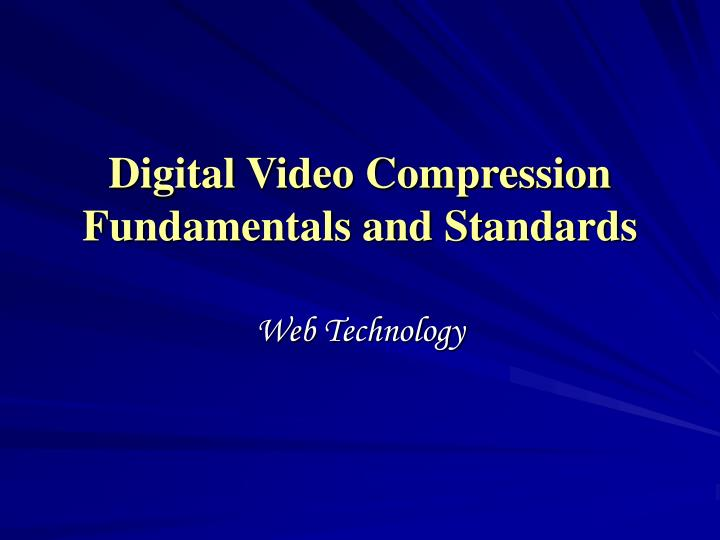 Digital video compression fundamentals and standards