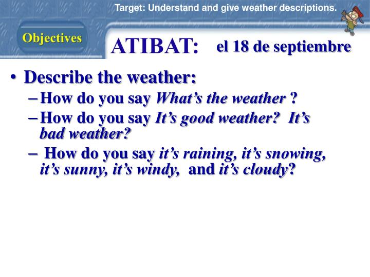 Target: Understand and give weather descriptions.