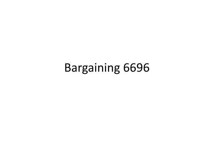 Bargaining 6696