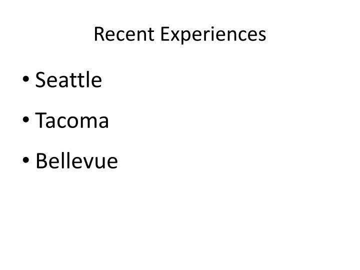Recent Experiences