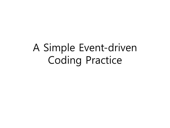 A Simple Event-driven Coding Practice