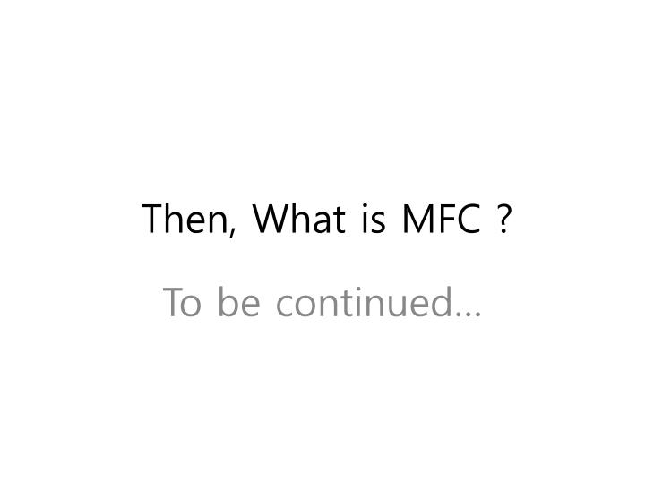 Then, What is MFC ?