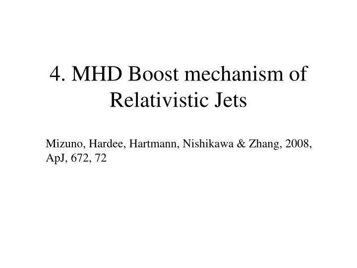4. MHD Boost mechanism of Relativistic Jets