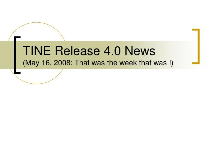 Tine release 4 0 news may 16 2008 that was the week that was