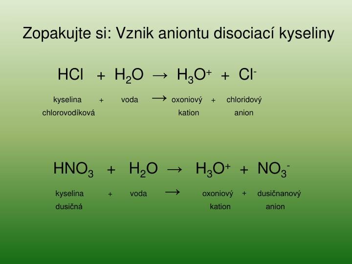 Zopakujte si: Vznik aniontu disociací kyseliny