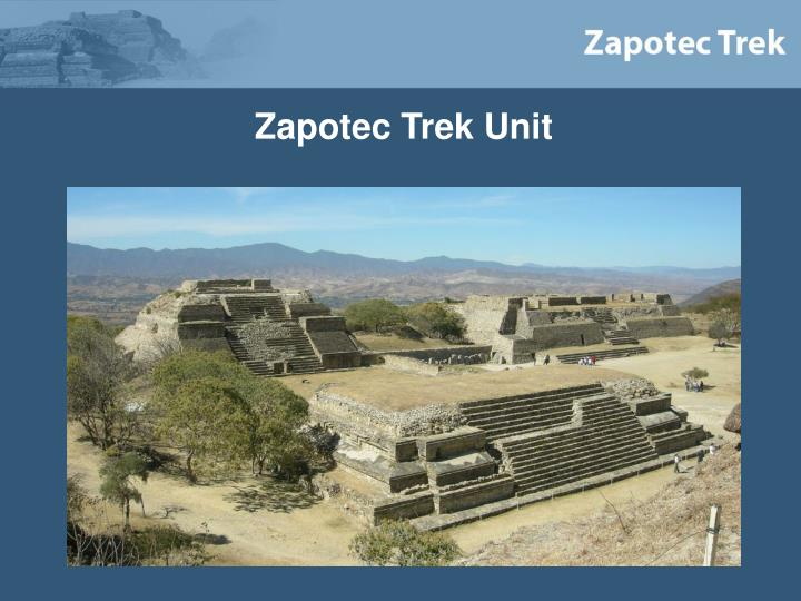 Zapotec Trek Unit
