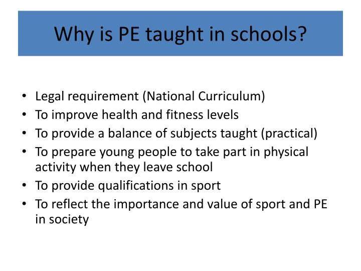 Why is PE taught in schools?