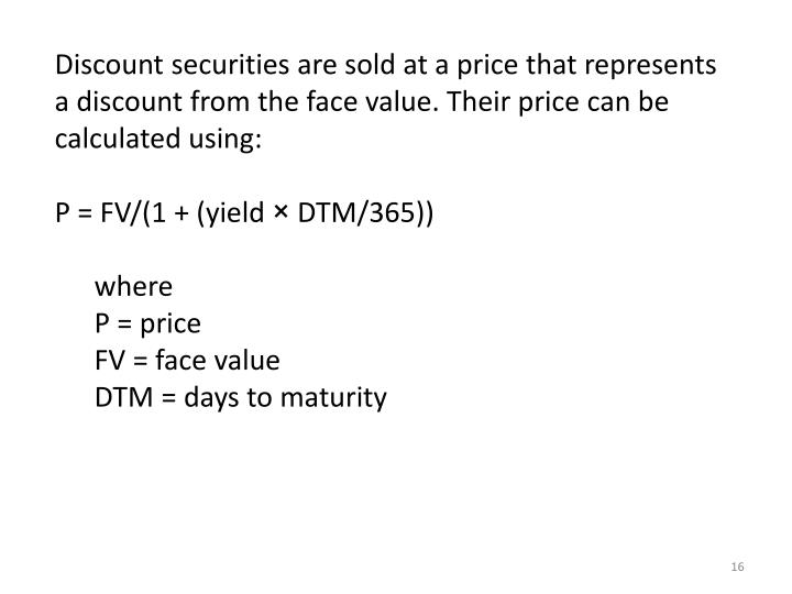 Discount securities are sold at a price that represents