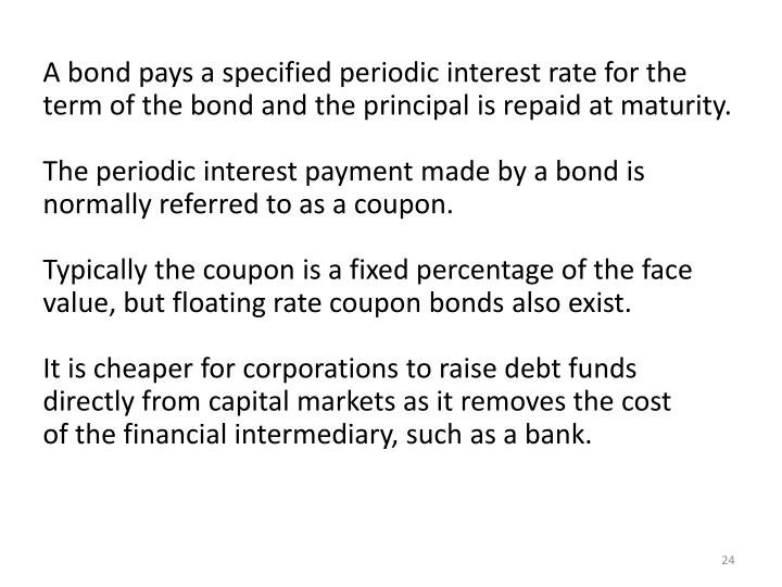 A bond pays a specified periodic interest rate for the