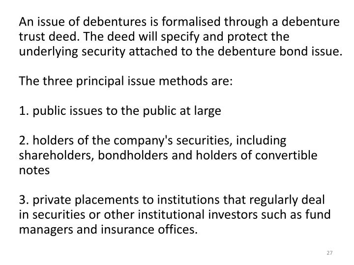 An issue of debentures is formalised through a debenture